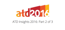 ATD 2016 Insights: Part 2 of 3