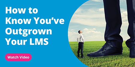 How to know you've outgrown your LMS - watch the video